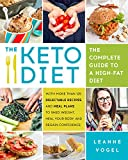 img - for The Keto Diet: The Complete Guide to a High-Fat Diet, with More Than 125 Delectable Recipes and Meal Plans to Shed Weight, Heal Your Body, and Regain Confidence book / textbook / text book