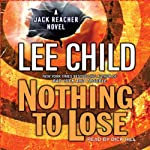 Nothing to Lose: A Jack Reacher Novel (       ABRIDGED) by Lee Child Narrated by Dick Hill