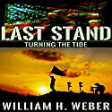 Last Stand: Turning the Tide Audiobook by William H. Weber Narrated by Kevin Stillwell