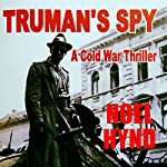 Truman's Spy: A Cold War Thriller | Noel Hynd