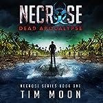 Dead Apocalypse: Necrose Series, Book 1 | Tim Moon