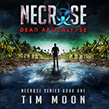 Dead Apocalypse: Necrose Series, Book 1 Audiobook by Tim Moon Narrated by Maxwell Zener