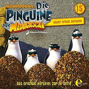 Unter Druck geraten (Die Pinguine aus Madagascar 15) Hörspiel