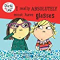 I Really Absolutely Must Have Glasses (Charlie and Lola (Prebound))