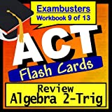 ACT Test Prep Algebra 2-Trig Review Flashcards--ACT Study Guide Book 9 (Exambusters ACT Study Guide) ~ ACT Exambusters