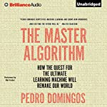 The Master Algorithm: How the Quest for the Ultimate Learning Machine Will Remake Our World | Pedro Domingos