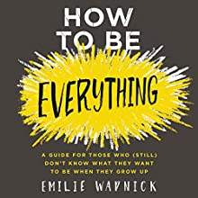 How to Be Everything: A Guide for Those Who (Still) Don't Know What They Want to Be When They Grow Up | Livre audio Auteur(s) : Emilie Wapnick Narrateur(s) : Allyson Ryan