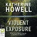 Violent Exposure (       UNABRIDGED) by Katherine Howell Narrated by Caroline Lee