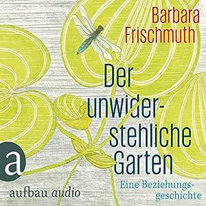 Der unwiderstehliche Garten Hörbuch