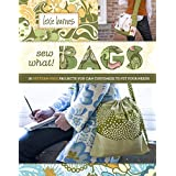 Sew What! Bags: 18 Pattern-Free Projects You Can Customize to Fit Your Needsby Lexie Barnes