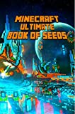 Minecraft: Ultimate Book of Seeds: Discover All Unbelievable Worlds Minecraft Has to Offer! The Masterpiece for all Minecraft Fans!