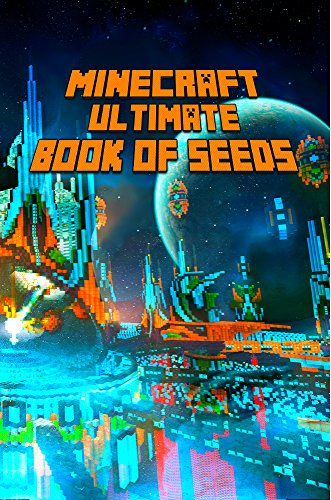 Ultimate Book of Seeds for Minecrafters: Discover All Unbelievable Worlds Minecraft Has to Offer! The Masterpiece for all Minecraft Fans! (Unofficial Minecraft Books) (English Edition)