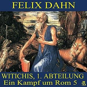 Witichis, 1. Abteilung (Ein Kampf um Rom 5) Hörbuch