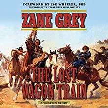 The Lost Wagon Train: A Western Story Audiobook by Zane Grey, Joe Wheeler - foreword Narrated by John McLain