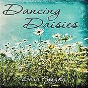 Dancing Daisies: Just Be, Book 1   Sara Pyszka