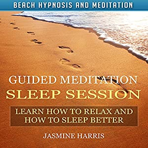 Guided Meditation Sleep Session: Learn How to Relax and How to Sleep Better with Beach Hypnosis and Meditation Speech