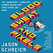 Blood, Sweat, and Pixels: The Triumphant, Turbulent Stories Behind How Video Games Are Made   [Jason Schreier]