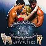 Given to the Pack: Wolf Shifter Menage: The Wolfpack Trilogy. Volume 1 | Abby Weeks