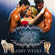 Given to the Pack: Wolf Shifter Menage: The Wolfpack Trilogy. Volume 1 (       UNABRIDGED) by Abby Weeks Narrated by Bailey Varness