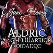 Aldric: A Sci-Fi Warrior Romance   [Jane Henry]