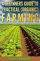 A Beginner's Guide to Practical (Organic) Farming (botanical, home garden, horticulture, garden, landscape, plants, gardening) (English Edition)