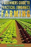 A Beginner's Guide to Practical (Organic) Farming (botanical, home garden, horticulture, garden, landscape, plants, raised garden)