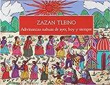 Zazan tleino: Adivinanzas nahuas de ayer, hoy y siempre (Spanish Edition)