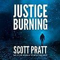 Justice Burning Audiobook by Scott Pratt Narrated by James Patrick Cronin