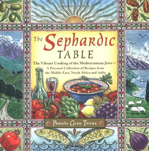 The Sephardic Table: The Vibrant Cooking of the Mediterranean Jews by Pamela Grau Twena