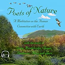 Poets of Nature: A Meditation on the Human Connection with Earth (       UNABRIDGED) by Walt Whitman, John Keats, Emily Dickinson, Henry David Thoreau, Emily Bronte, Ralph Waldo Emerson Narrated by Jonathan Epstein, Malcolm Ingram, Emma Micklewright, Tara Franklin, Julie Webster