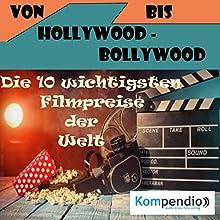 Von Hollywood bis Bollywood: Die 10 wichtigsten Filmpreise der Welt Hörbuch von Alessandro Dallmann Gesprochen von: Jens Zange