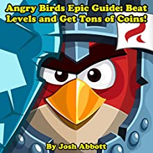 Angry Birds Epic Guide: Beat Levels and Get Tons of Coins! Audiobook by Josh Abbott Narrated by tim titus