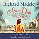 Some Day I'll Find You (       UNABRIDGED) by Richard Madeley Narrated by Jane McDowell