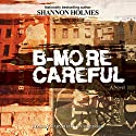 B-More Careful: A Novel Audiobook by Shannon Holmes Narrated by Cary Hite