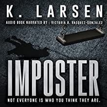 Imposter: A Blockbuster Suspense Thriller Audiobook by K. Larsen Narrated by Victoria A. Vasquez-Gonzalez
