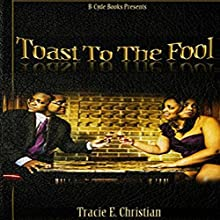 Toast to the Fool Audiobook by Tracie E. Christian Narrated by Tracie
