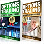 Options Trading: 2 Books in 1: Definitive Beginner's Guide and Cardinal Rules for Passive Income | Brian StClair