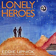 Lonely Heroes (       UNABRIDGED) by Eddie Upnick Narrated by Brian Holsopple, Bee Audio