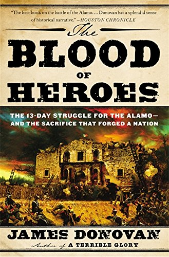 The Blood of Heroes: The 13-Day Struggle for the Alamo--and the Sacrifice That Forged a Nation PDF