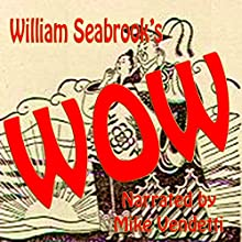 Wow (       UNABRIDGED) by William Seabrook Narrated by Mike Vendetti