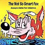 The Not So Smart Fox: Aesop's Fables for Children | Sylvia Yordanova