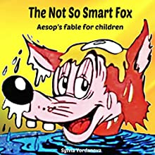 The Not So Smart Fox: Aesop's Fables for Children Audiobook by Sylvia Yordanova Narrated by Millian Quinteros