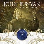 John Bunyan: His Life, Times and Work   John Brown