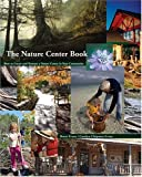 img - for The Nature Center Book: How to Create and Nurture a Nature Center in Your Community book / textbook / text book