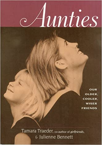 Aunties: Our Older, Cooler, Wiser Friends written by Tamara Traeder