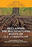 Reclaiming the Multicultural Roots of U.S. Curriculum: Communities of Color and Official Knowledge in Education (Multicultural Education)