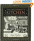 The -Alchemist's Kitchen: Extraordinary Potions & Curious Notions (Wooden Books)
