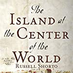 The Island at the Center of the World by Russell Shorto on Audible