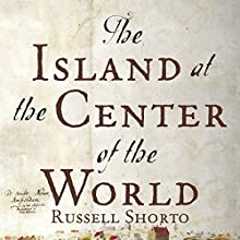The Island at the Center of the World: The Epic Story of Dutch Manhattan and the Forgotten Colony That Shaped America | Livre audio Auteur(s) : Russell Shorto Narrateur(s) : Russell Shorto