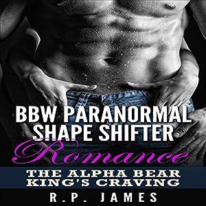 BBW Paranormal Shape Shifter Romance: The Alpha Bear King's Craving Audiobook